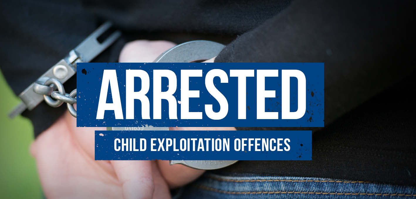 ARRESTED Child exploitation offences