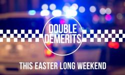 Double Demerits easter long weekend